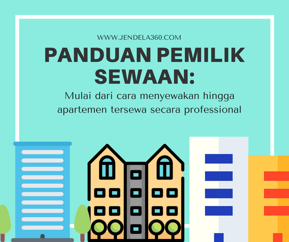 Panduan Pemilik Sewaan: Mulai Dari Cara Menyewakan Hingga Apartemen Tersewa Secara Professional