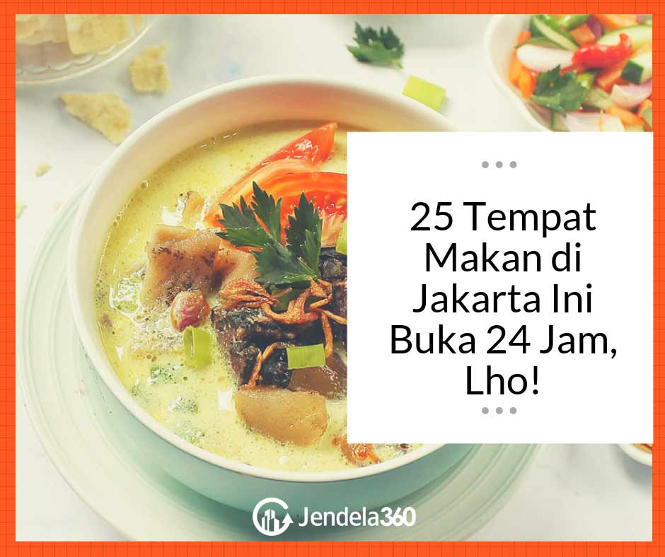 Gak Takut Laper Lagi 25 Tempat Makan Di Jakarta Ini Buka 24 Jam Lho