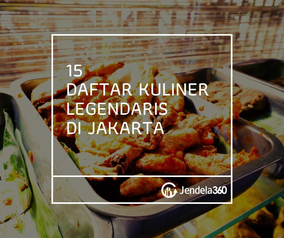 15 Kuliner Legendaris Di Jakarta Nomor Tujuh Bikin Ngiler Jendela360