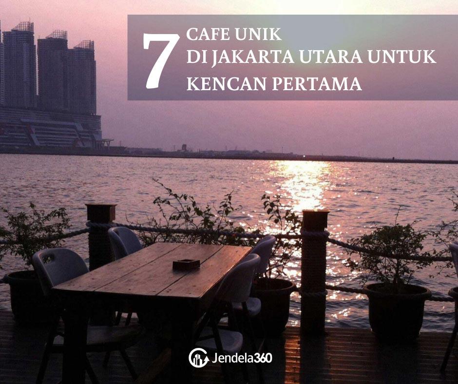 7 Pilihan Cafe Unik Di Jakarta Utara Untuk Kencan Pertama Jendela360