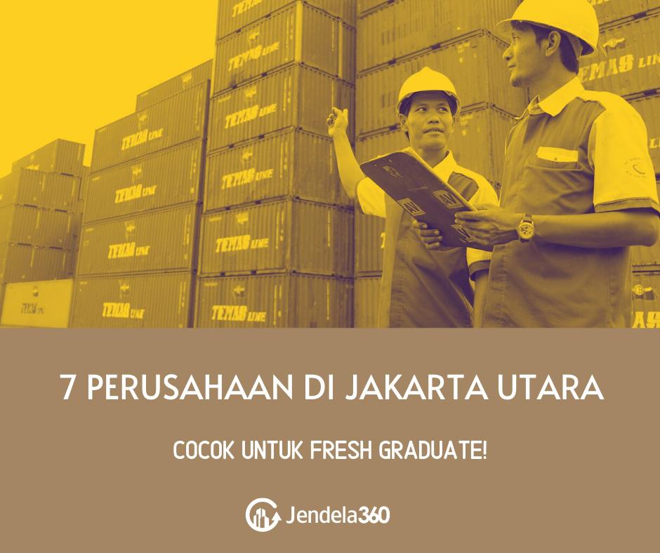 7 Perusahaan di Jakarta Utara Ini Cocok Bagi Fresh Graduate