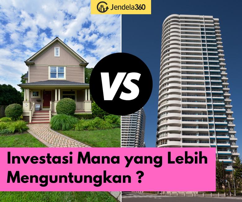 Investasi Rumah atau Apartemen? Mana yang Lebih Menguntungkan?